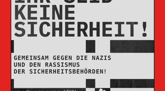 You are not security – Against the racism and nazis of the security authorities!